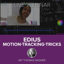 EDIUS Motion-Tracking-Workshop [Live-Webinar + Videoaufzeichnung]
